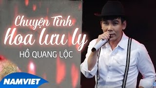 Chuyện Tình Hoa Lưu Ly - Hồ Quang Lộc (MV OFFICIAL)