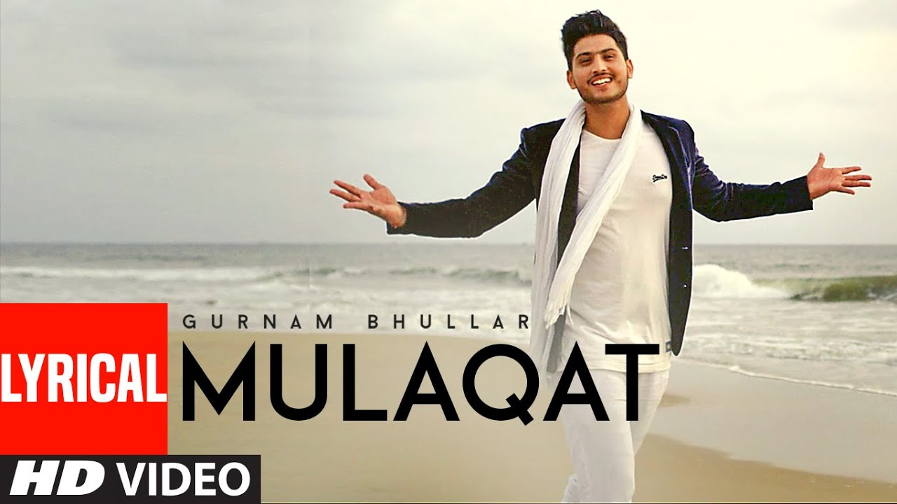 Gurnam Bhullar: Mulaqat (Lyrical Video Song) Vicky Dhaliwal | New ...