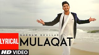 Gurnam Bhullar: Mulaqat (Lyrical Video Song) Vicky Dhaliwal | New Punjabi Songs | T-Series