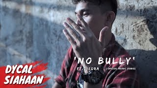 DYCAL - NO BULLY .ft DIEDRA (OFFICIAL MUSIC VIDEO)