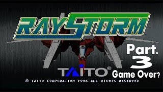 Return to: Ray Storm [Pt.3] - Game Over?