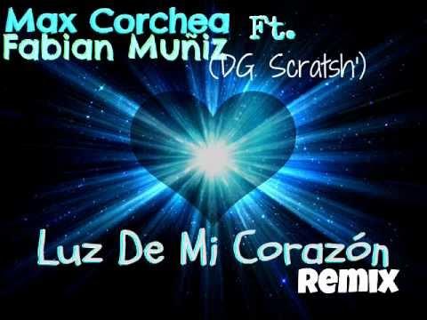 Max Corchea Ft. Fabián Muñiz (DG Scratsh') - Luz De Mi Corazón (Remix)