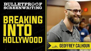 Breaking into Hollywood with Geoffrey Calhoun  // Bulletproof Screenwriting Show