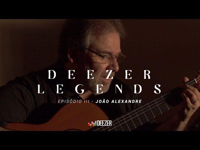 DEEZER LEGENDS | JOÃO ALEXANDRE