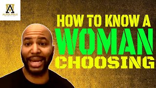 How To Know When a Woman is Choosing You