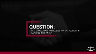 What should I do if I'm involved in a car accident in regard to insurance?