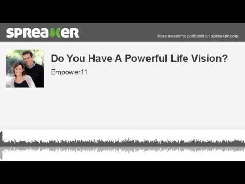 Visualize and Awaken Your Dreams. Do You Have A Powerful Life Vision?