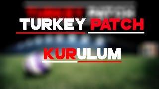 Turkey Patch 17 V1 Kurulum Videosu