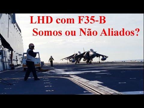 Navio LHD Multi Propósito   F35-B   Somos ou Não Aliados dos EUA?