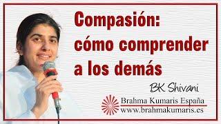 Compasión: cómo comprender a los demás. BK Shivani (European Tour)