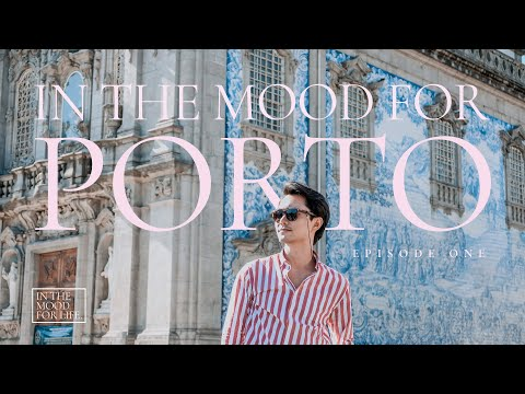 IN THE MOOD FOR PORTO: EPISODE ONE | Porto Travel Guide 2019 | The Jewel Of Northern Portugal 🇵🇹
