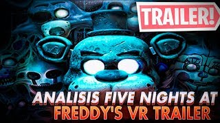ANALISIS TRAILER FIVE NIGHTS AT FREDDY'S VR ( DETALLES Y MAS )