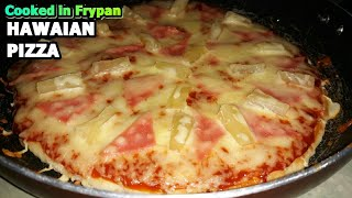 HAWAIIAN PIZZA RECIPE | No Bake Pizza | cooked in frypan | without oven | STEP BY STEP