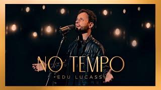 Edu Lucassi - No tempo [ CLIPE OFICIAL ]