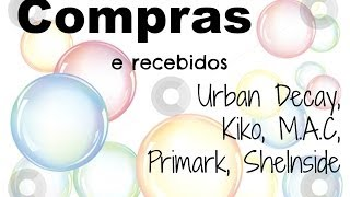 Compras e recebidos | Urban Decay, Kiko, Primark, M.A.C, SheInside