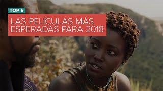 Las cinco películas más esperadas de 2018