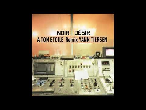 1998 - Noir Désir - A Ton étoile Remix Yann Tiersen
