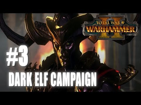 Total War: Warhammer 2 - Mortal Empires - Dark Elf Campaign #3