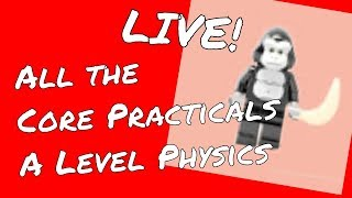🔴 Every Core Practical in A Level Physics (Edexcel) - GorillaPhysics - Level Physics Revision Live