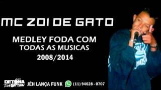MC Zoi De Gato - Medley Foda Com Todas As Músicas 2008/2014 #EternoZoioDeGato