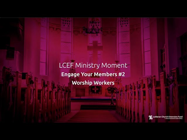 LCEF Ministry Moment - Engage Your Members #2, Worship Workers