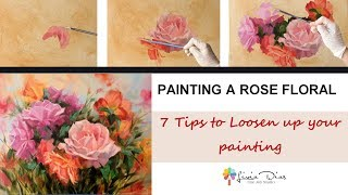 Painting a Rose Floral - 7 Tips to Loosen up your painting