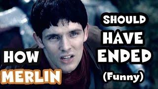 HOW MERLIN SHOULD HAVE ENDED [Funny] / Merlin Alternative Ending