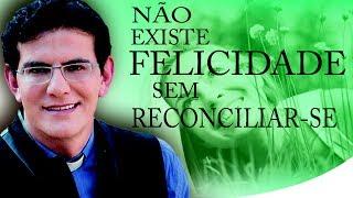Não existe felicidade sem reconciliar-se com a própria história - Pe. Reginaldo Manzotti (18/08/13)