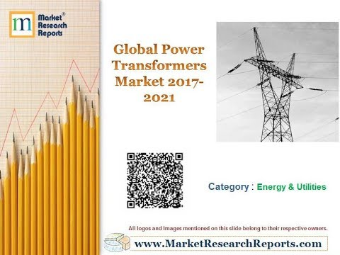 Global Power Transformers Market 2017 - 2021