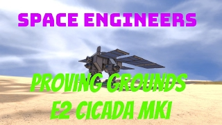 [Space Engineers] Proving Grounds E2: Cicadia Mk I