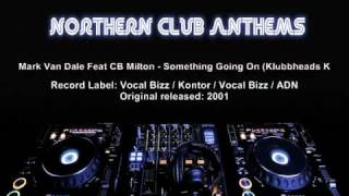 Mark Van Dale Feat CB Milton - Something Going On (Klubbheads Klubbpower Mix)