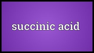 Succinic acid Meaning