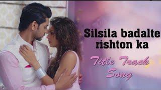 Silsila Badalte Rishton Ka Song Lyrics – Colors TV Serial | Sunjoy Waddhwa
