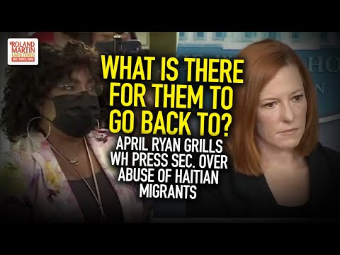 What Is There For Them To Go Back To? April Ryan Grills WH Press Sec. Over Abuse Of Haitian Migrants