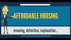 What is AFFORDABLE HOUSING? What does AFFORDABLE HOUSING mean? AFFORDABLE HOUSING meaning