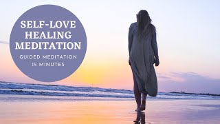 Self-Love Healing Meditation     Guided Meditation 15 minutes   Love Yourself Again