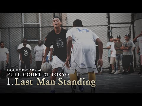 Ep1 : Last Man Standing - DOCUMENTARY of FULL COURT 21 TOKYO