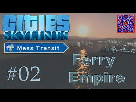 Cities Skylines Mass Transit Update :: Ferry Empire Scenario : Cable Cars - #02