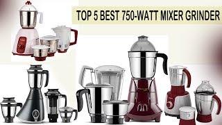 Top 5 Best 750 Watt Mixer Grinder You Can Buy