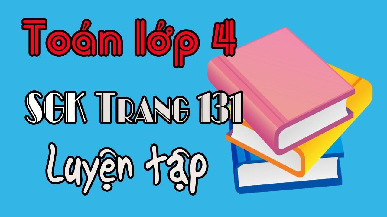 Toán lớp 4 trang 131 luyện tập sách giáo khoa