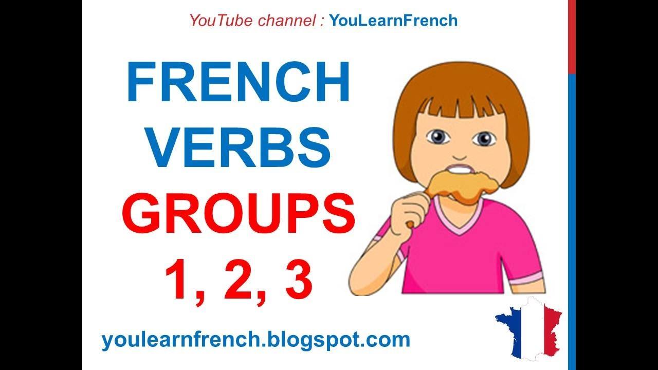French Lesson 41 French Verbs Groups 1 2 3 Verbes Du Premier Deuxième Troisième Groupe Youtube