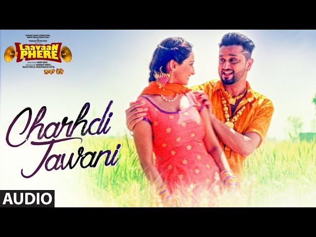 Roshan Prince: Chardhi Jawani (Full Audio Song) | Laavaan Phere | Rubina Bajwa | Punjabi Movie 2018