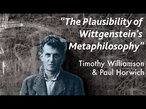 The Plausibility of Wittgenstein's Metaphilosophy | Timothy Williamson & Paul Horwich