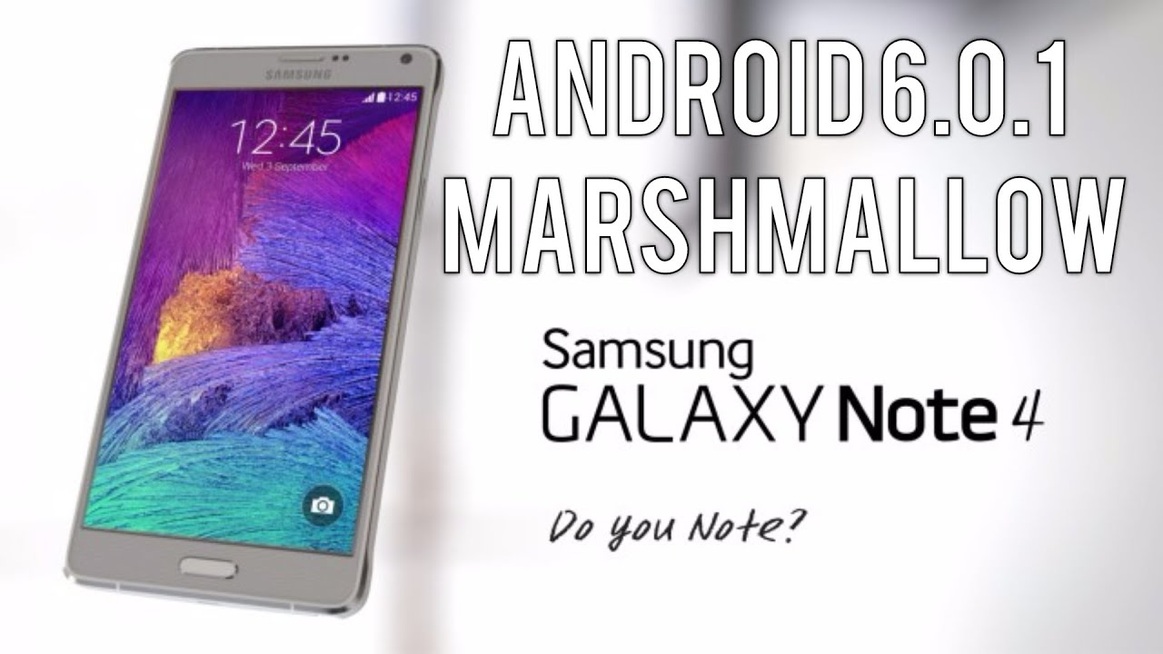 Samsung Galaxy Note 4: Official Android 6 0 1 Marshmallow Update
