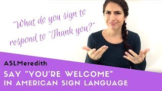 """How to say """"You're welcome"""" in ASL? (Responses to """"Thank You"""" in American Sign Language)"""