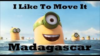 I Like To Move It (Minions Voice) Original song: I Like To Move It - Madagascar