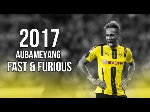Pierre-Emerick Aubameyang - Fast & Furious - Skills & Goals 2017 HD