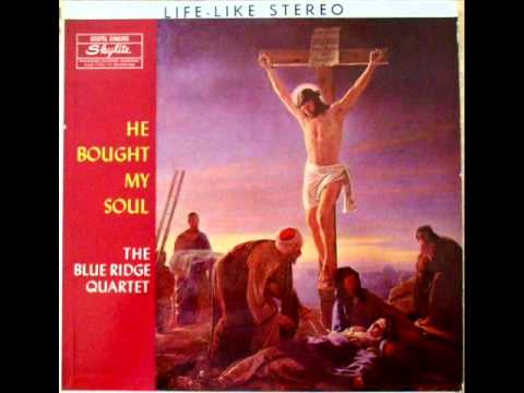 He Bought My Soul - Blue Ridge Quartet 1960