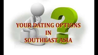 Your Dating Options in Southeast Asia & One Big Question