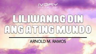 Liliwanag Din Ang Ating Mundo | Arnold M. Ramos | Lyric